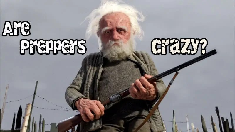 Prepper's Will - Preppers are not crazy and here's why