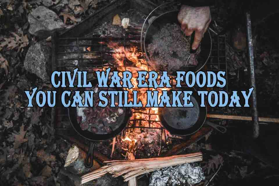 Civil War Era Foods you can still make today