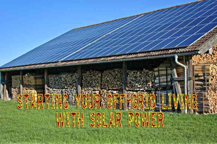 Starting your off-grid living with solar power