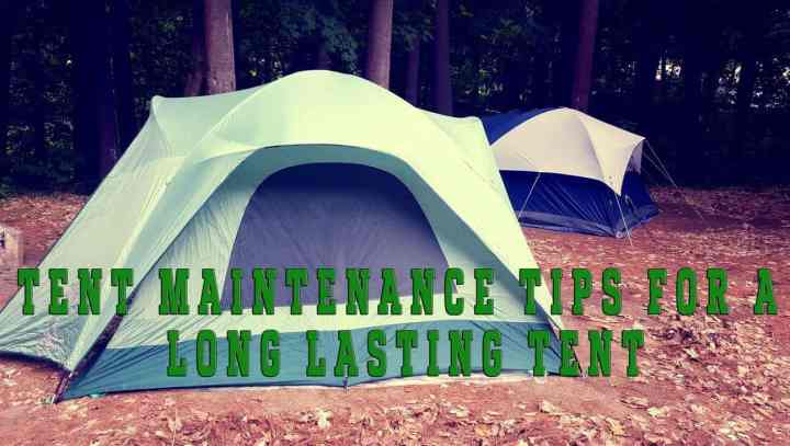 Tent maintenance tips for a long-lasting tent