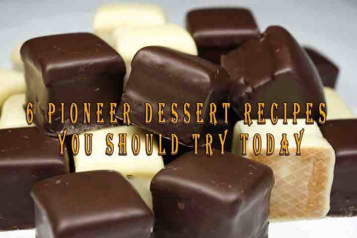 6 Pioneer Dessert Recipes You Should Try Today