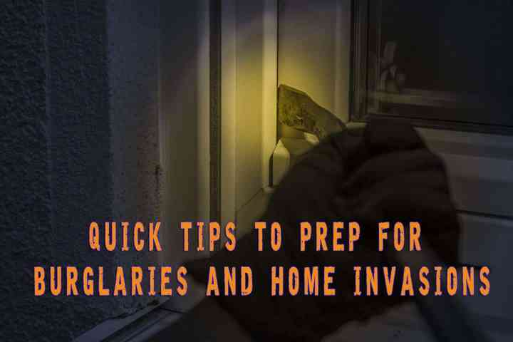 Quick Tips to Prep for Burglaries and Home Invasions