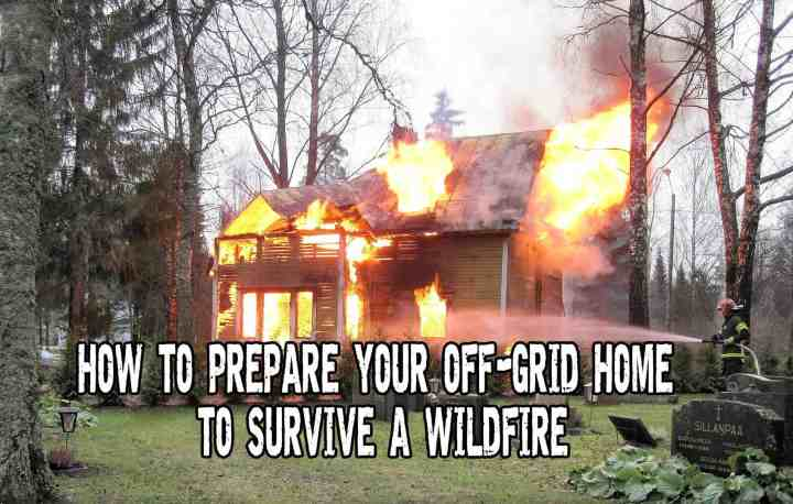 How to prepare your off-grid home to survive a wildfire