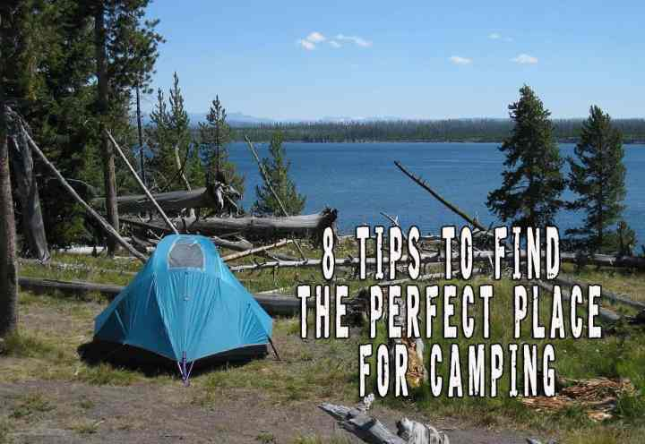 8 Tips To Help You Find A Perfect Place For Camping