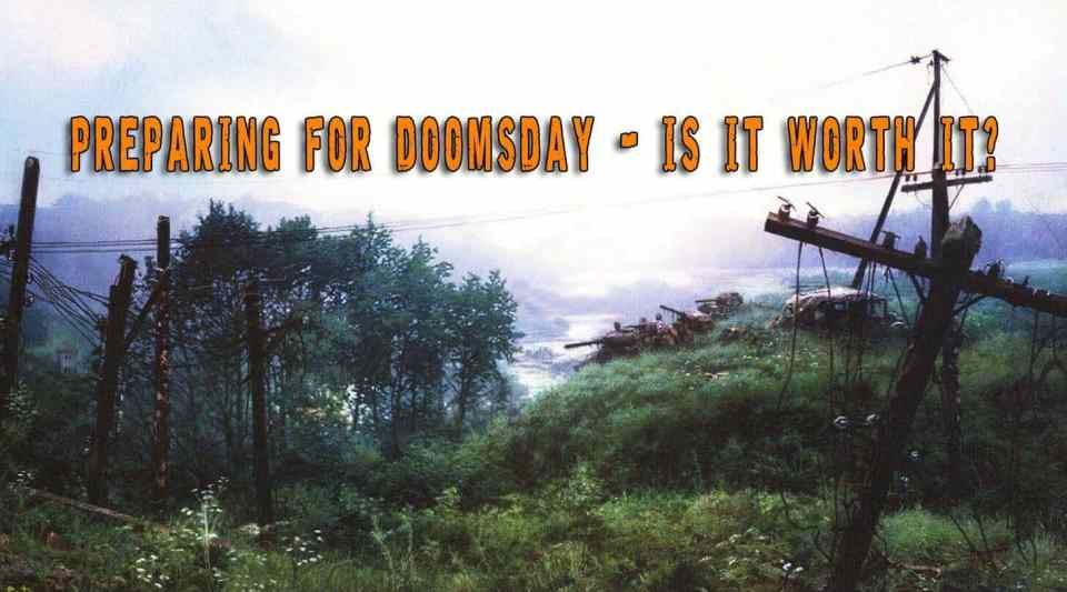 Preparing For Doomsday - Is It Worth It?