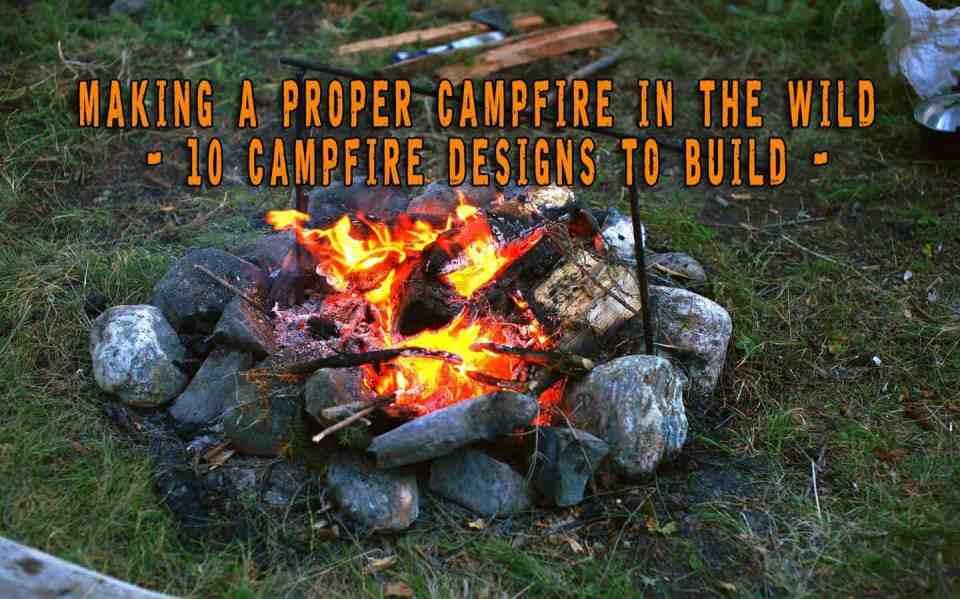 Making A Proper Campfire In The Wild - 10 Campfire Designs To Build