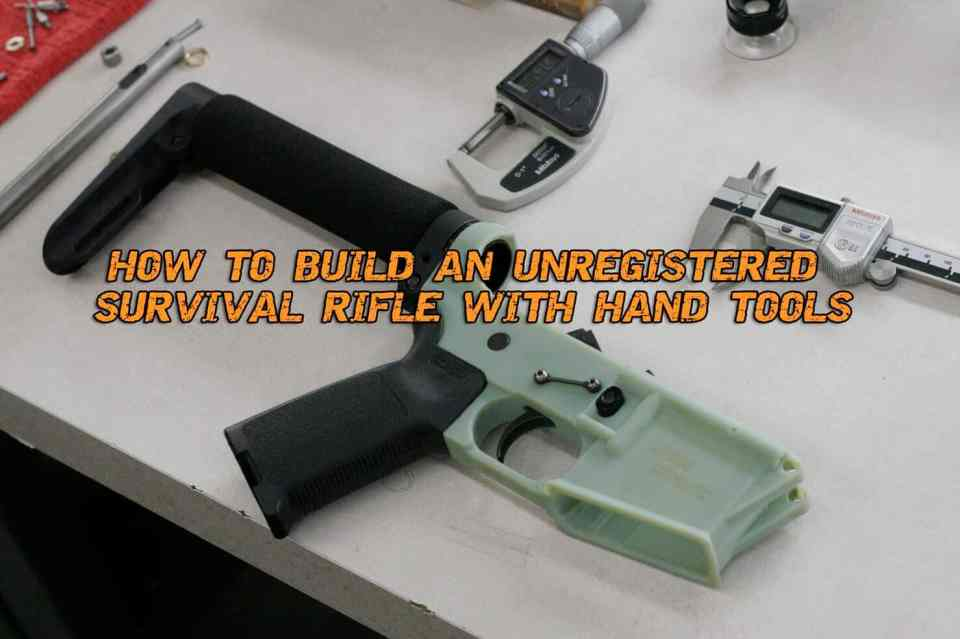 How to Build an Unregistered Survival Rifle with Hand Tools