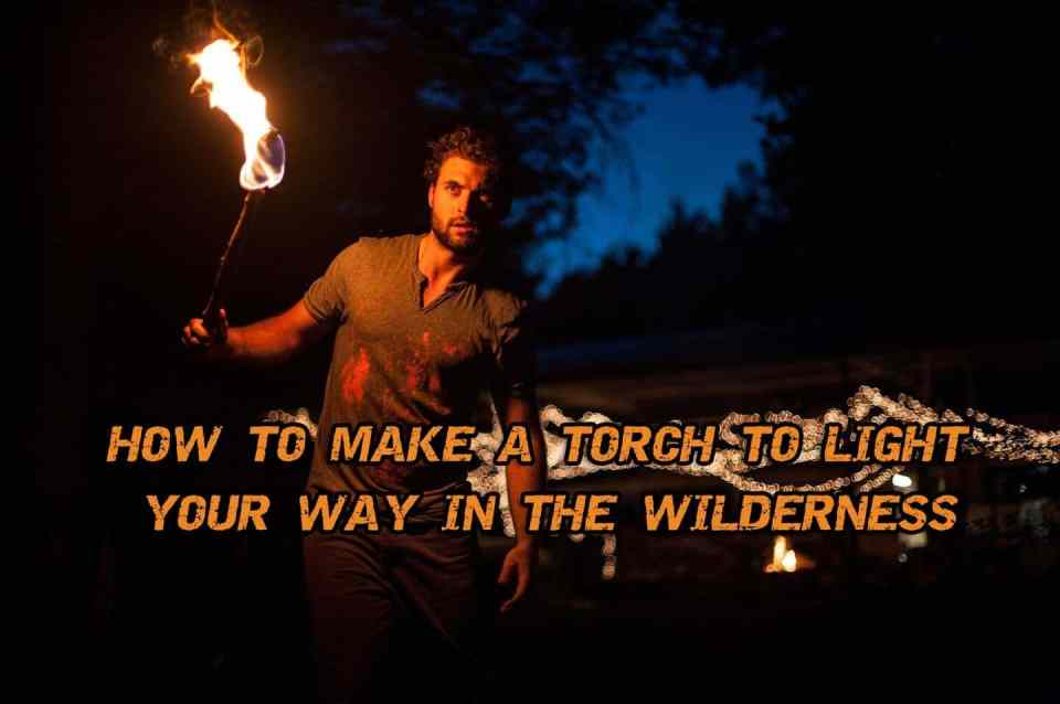 How To Make A Torch To Light Your Way In The Wilderness