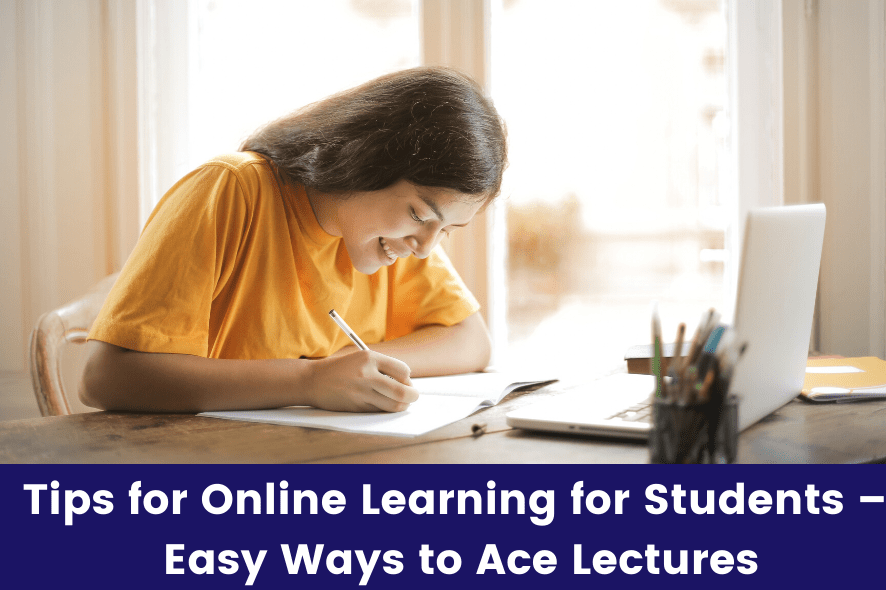 Online Learning Tips for Students – 7 Easy Ways to Ace Lectures