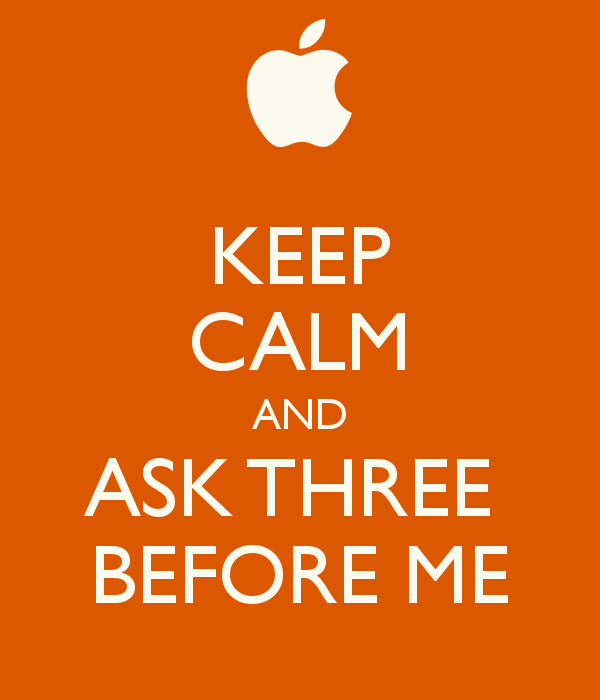 Keep Calm and Ask Three Before Me