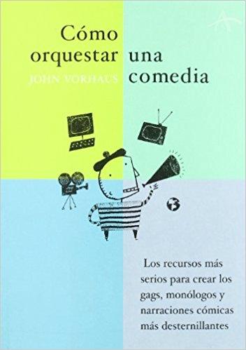 """Portada del libro """"Cómo orquestar una comedia"""" de John Vorhouse"""