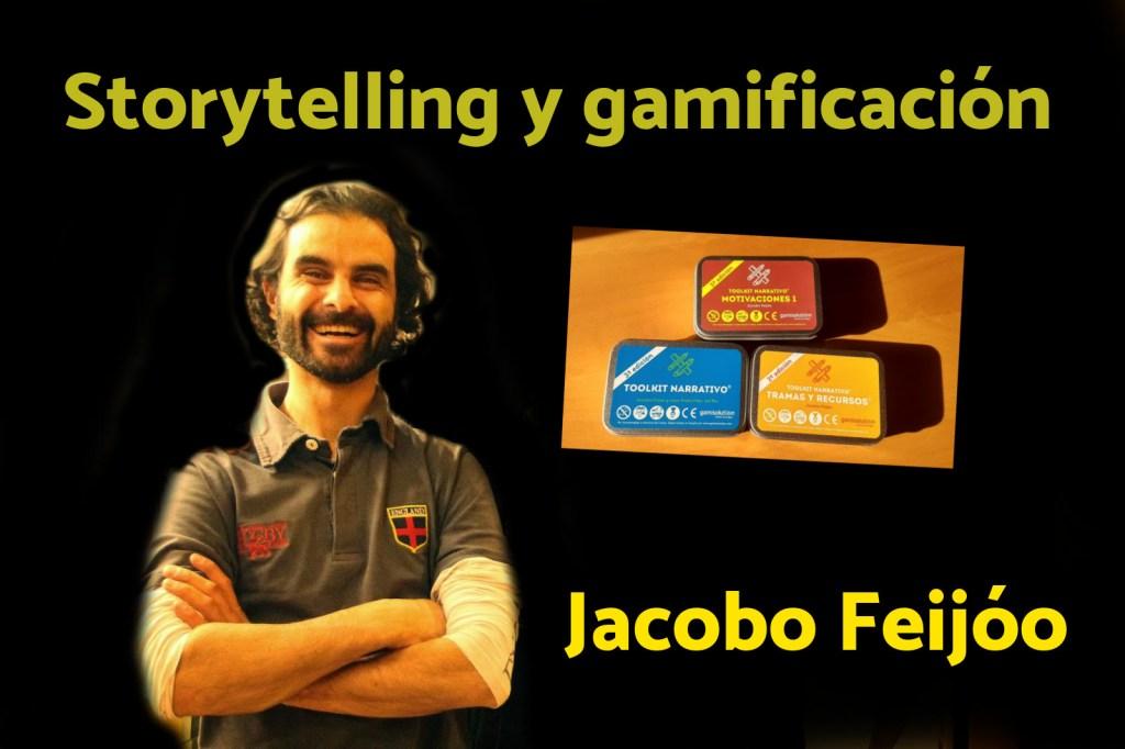 Storytelling y gamificación con Jacobo Feijóo