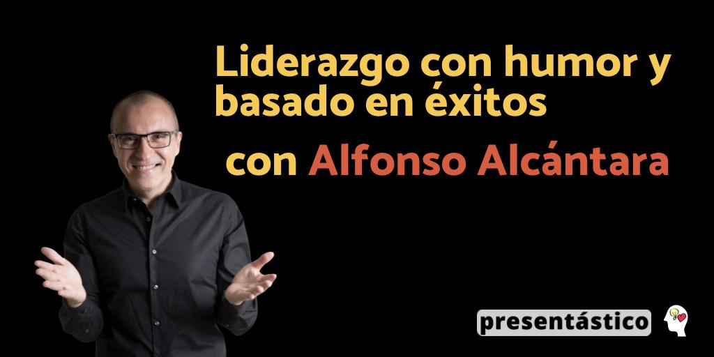 Liderazgo con humor y basado en éxitos con Alfonso Alcántara (@yoriento)