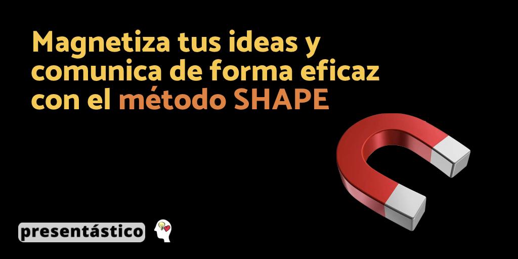 Magnetiza tus ideas y comunica de forma eficaz con el método SHAPE