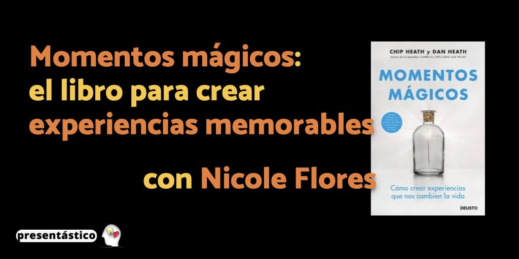 Momentos mágicos: el libro para crear experiencias memorables, con Nicole Flores