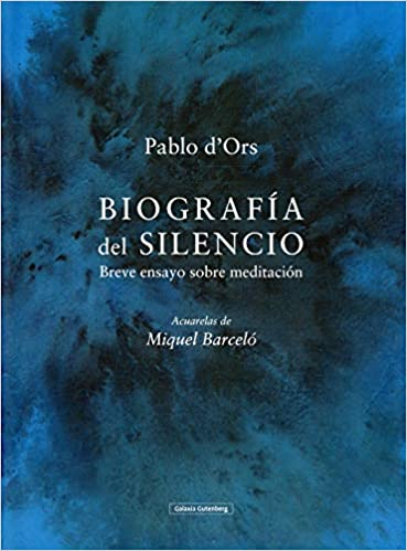 """""""Biografía del silencio. Breve ensayo sobre meditación"""" de Pablo d'Ors. Acuarelas de Miquel Barceló."""