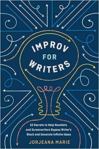 """Improv For Writers: 10 Secrets to Help Novelists and Screenwriters Bypass Writer's Block and Generate Infinite Ideas"" de Jorjeana Marie."
