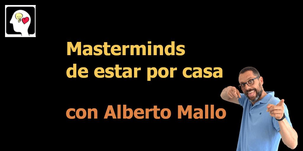 Masterminds de estar por casa, con Alberto Mallo.
