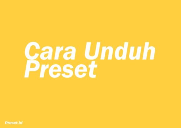 Cara Mengunduh Preset