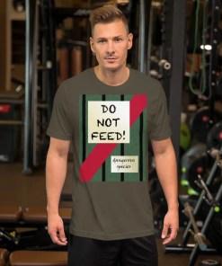 Do not feed - T-shirt