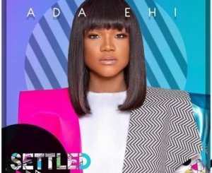 video:Ada Ehi – Settled mp4 download