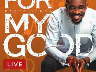 video: Preye Odede – For My Good mp4 download