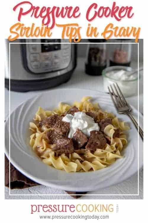 Easy Instant Pot / Pressure Cooker Sirloin Tips in Gravy