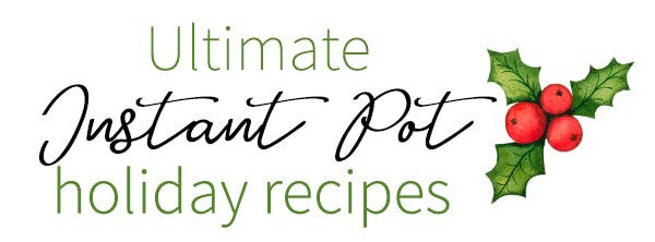 Ultimate Instant Pot Holiday Recipes