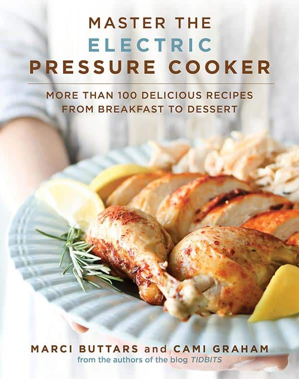 Cover for the cookbook, Master the Electric Pressure Cooker: More Than 100 Delicious Recipes from Breakfast to Dessert