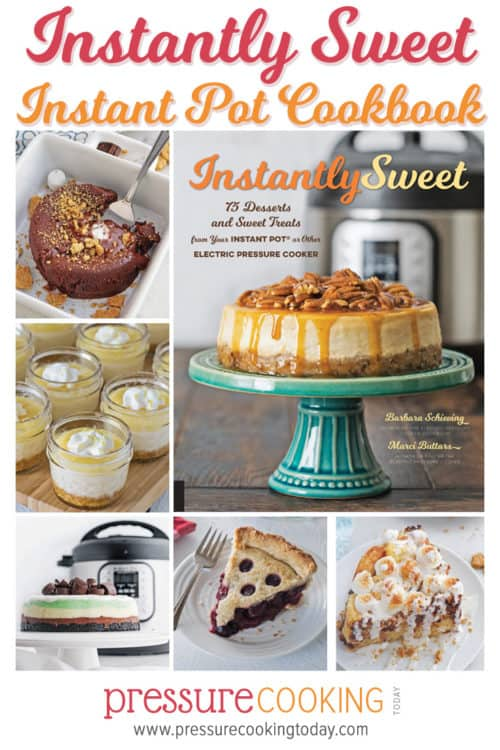 Instantly Sweet Dessert Cookbook: 75 Desserts and Sweet Treats you can make in your Instant Pot or any other brand of electric pressure cooker