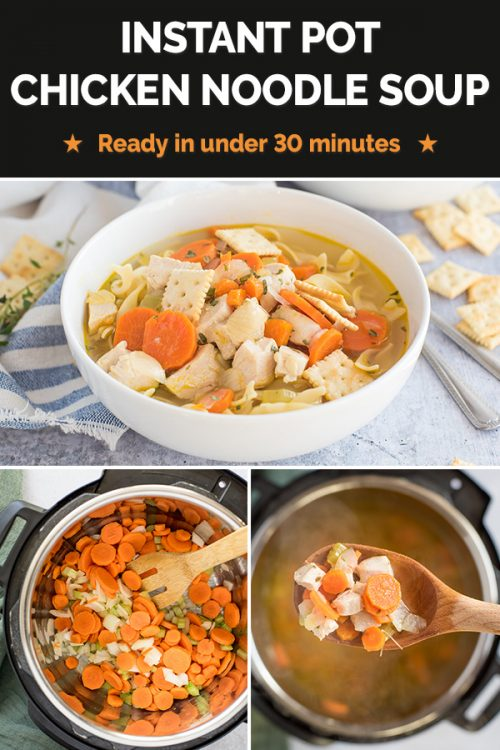 Collage of pictures showing Instant Pot Chicken Noodle Soup is easy and on the table in under 30 minutes!