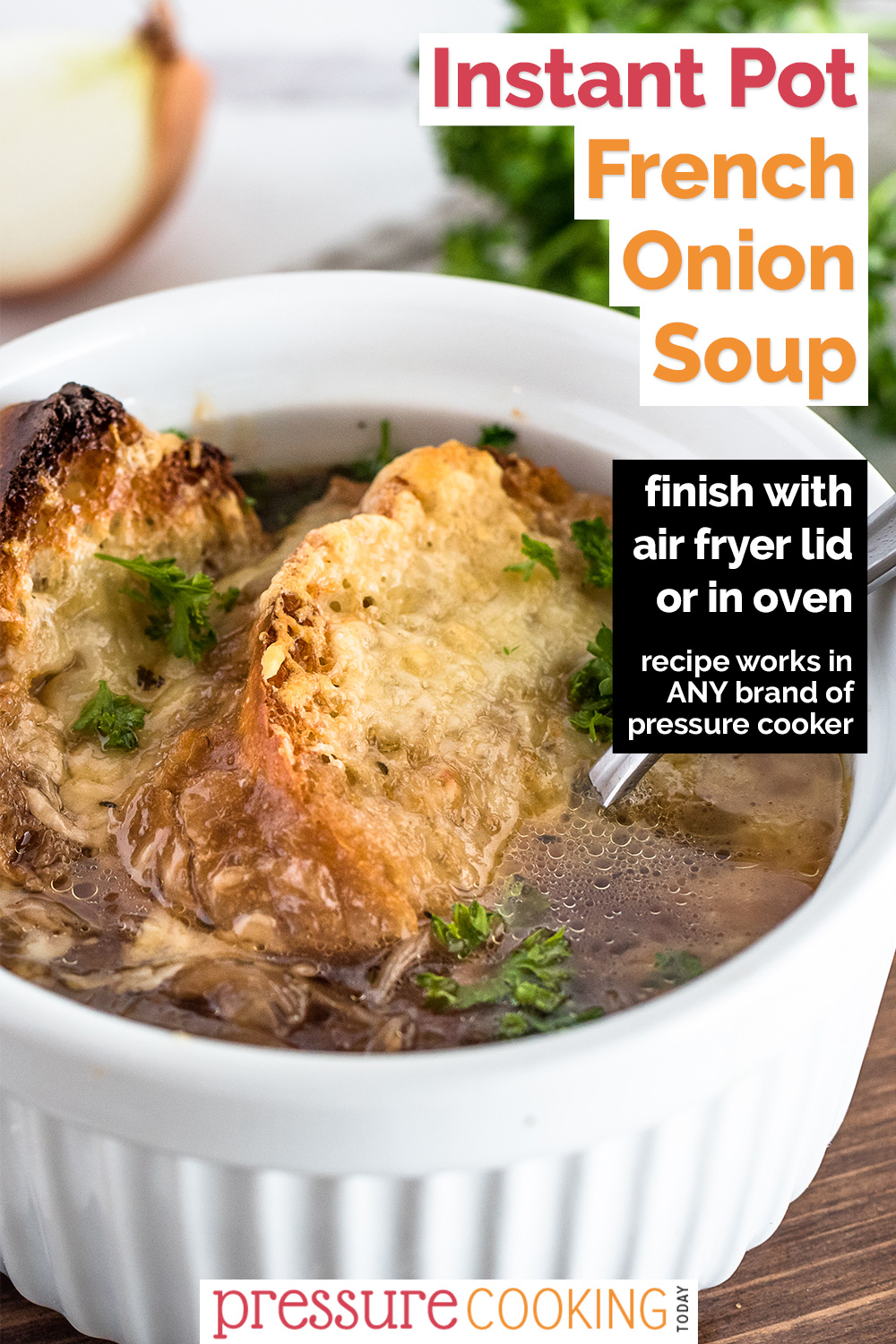"""Pinterest Image that reads """"Instant Pot French Onion Soup: Finish with air fryer lid or in oven"""" in a right-aligned black text box overlaid on a close-up vertical image of French Onion Soup with crusty browned baguettes and melted cheese in a white ramekin via @PressureCook2da"""
