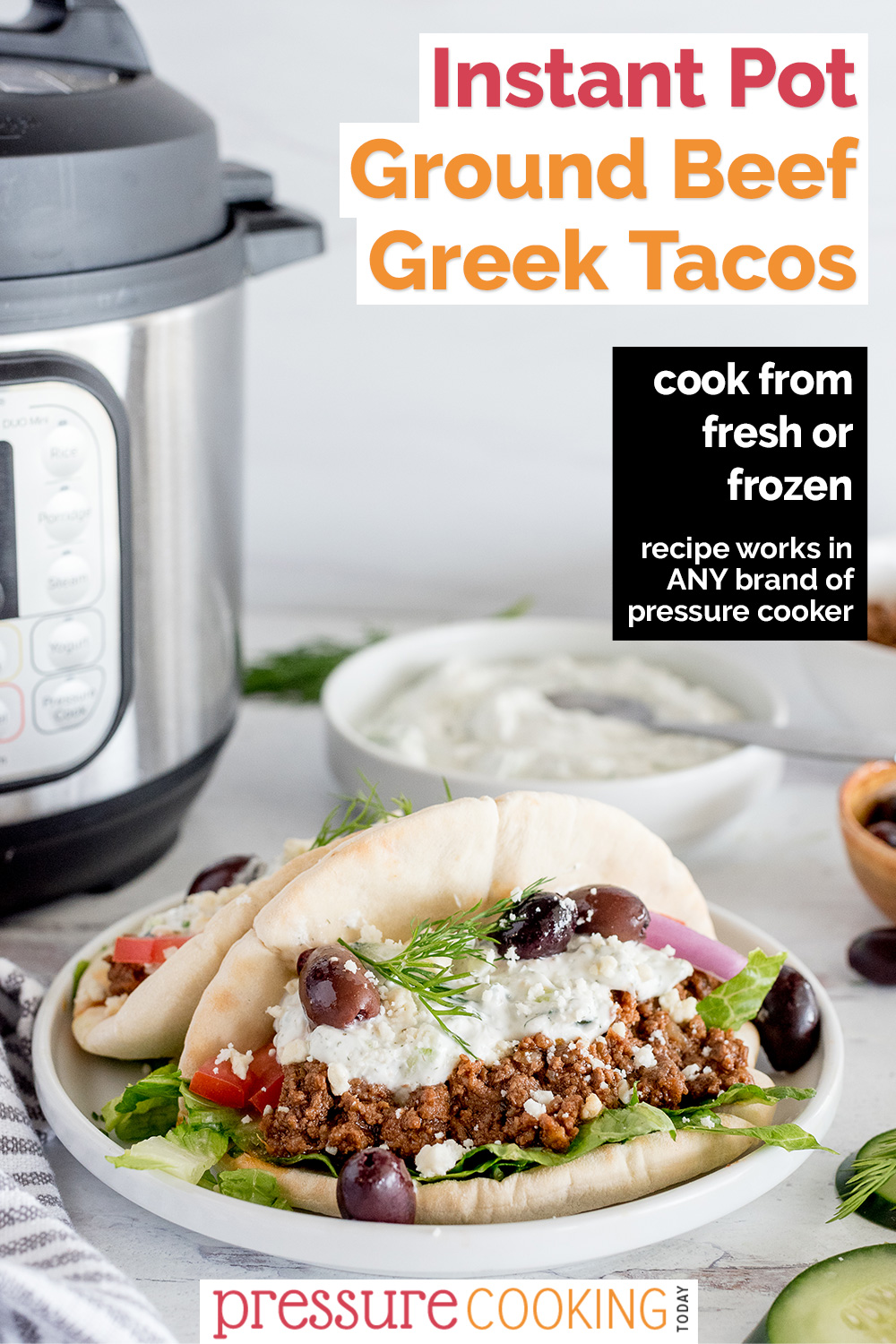 Pinterest image promoting Instant Pot Ground Beef Greek Tacos, with a photo of two greek tacos topped with white Tzatziki sauce, dill, and olives, with an Instant Pot and more Tzatziki sauce in the background via @PressureCook2da