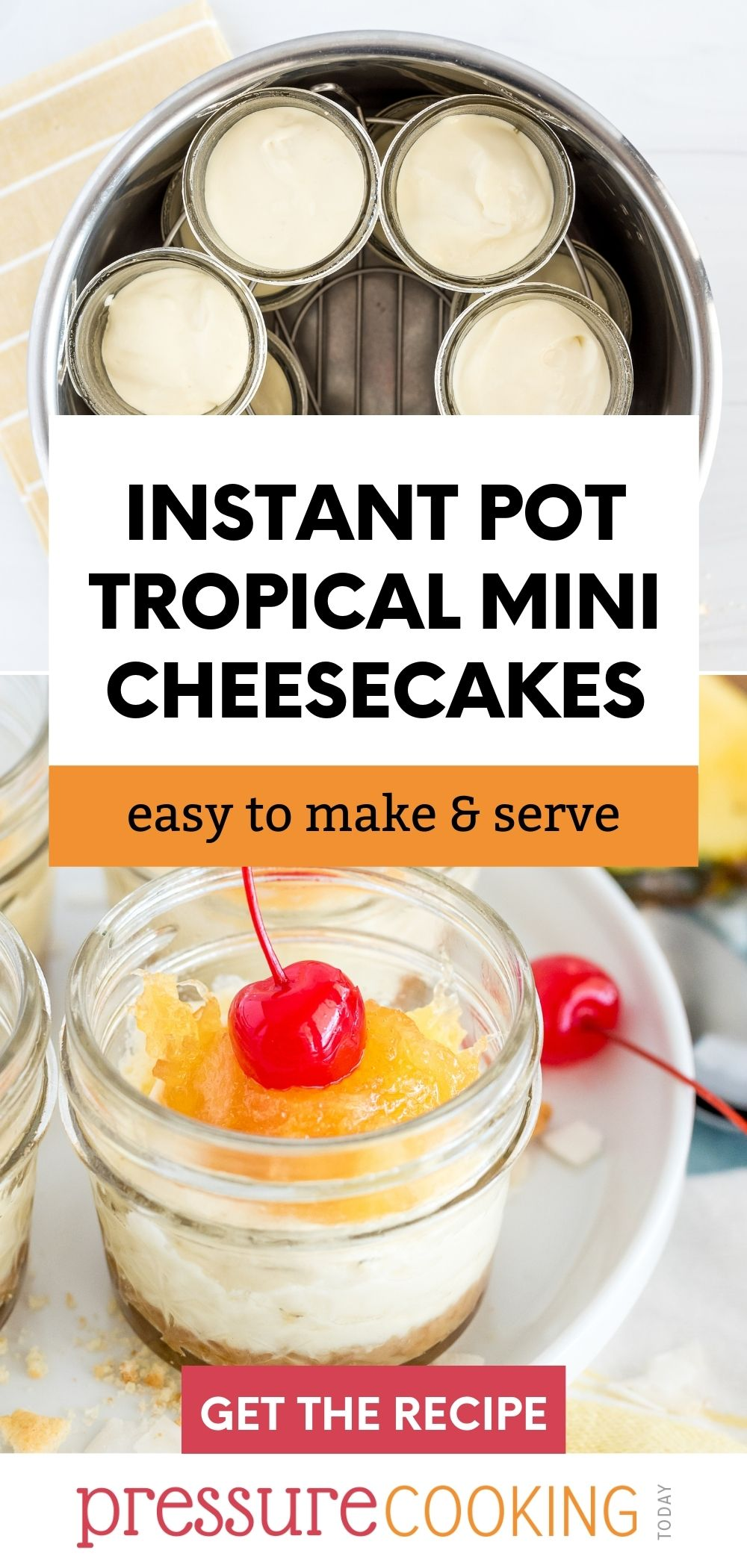 """Pinterest Image that reads """"Instant Pot Tropical mini Cheesecakes: Easy to Make & Serve"""" with a top image featuring mini cheesecakes in the Instant Pot and a dished up version in a mini mason jar on bottom via @PressureCook2da"""