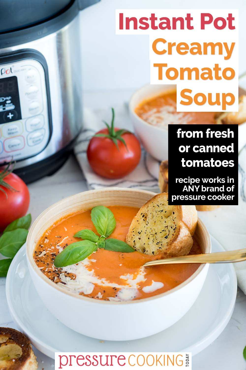 """Pinterest button that reads """"Instant Pot Creamy Tomato Soup: from fresh or canned tomatoes"""" over a 45 degree image of a white bowl filled with tomato basil soup, with an Instant Pot and fresh tomatoes in the background via @PressureCook2da"""