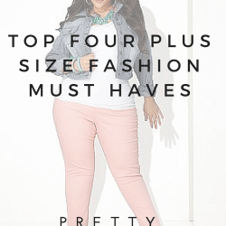 TOP FOUR PLUS SIZE FASHION MUST HAVES