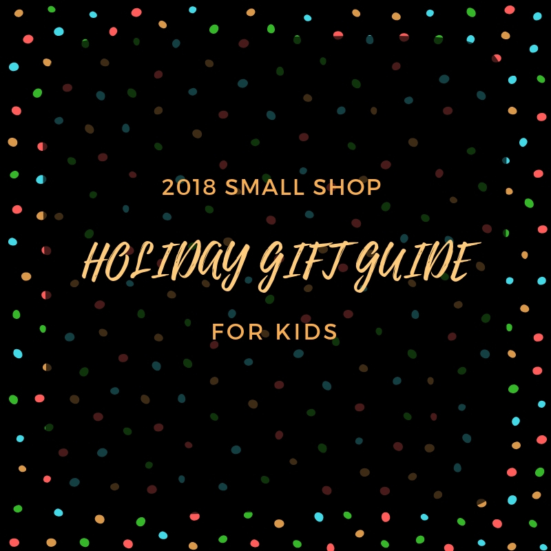 2018 Small Shop Holiday Gift Guide for Kids
