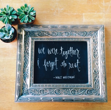 I love this quote, and made a little chalkboard sign with a thrift store frame, some chalkboard paint, and a chalk marker to add to our Valentine's window.