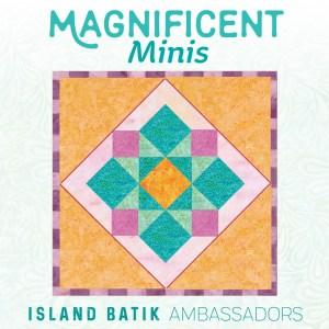 Island Batik Ambassadors Magnificent Minis