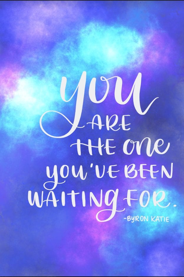 A reminder from Byron Katie by way of @PrettyPrintsandPaper