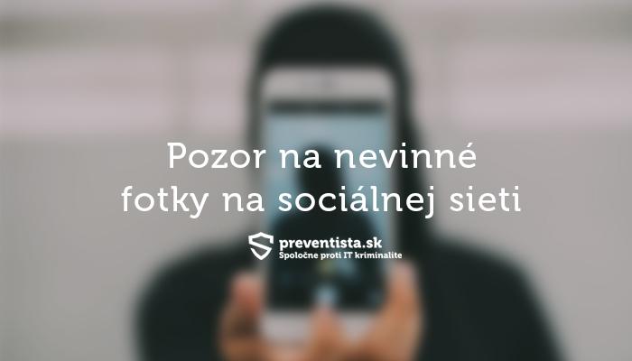 Nevinná fotka na sociálnej sieti sa môže zmeniť na vážny problém