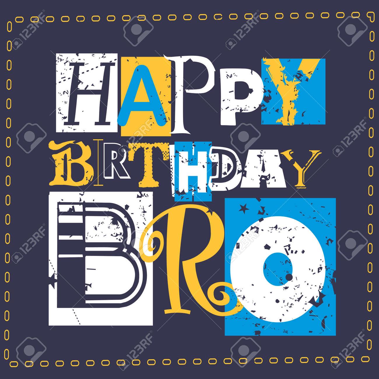 Happy Birthday Card Happy Birthday Bro Vector Illustration Royalty Free Cliparts Vectors And Stock Illustration Image 57012643