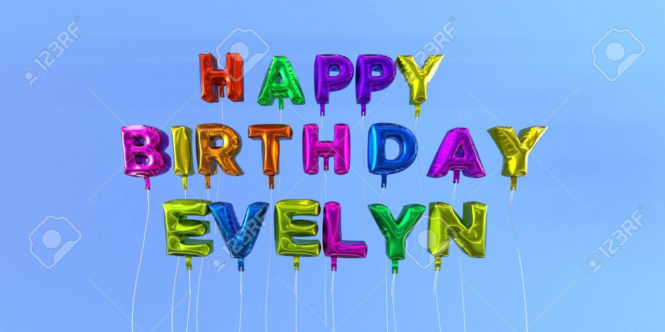 Happy Birthday Evelyn Card With Balloon Text 3d Rendered Stock Stock Photo Picture And Royalty Free Image Image 66510157