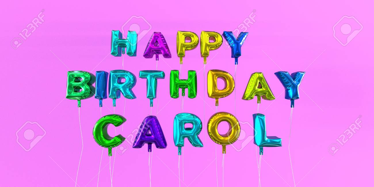 Happy Birthday Carol Card With Balloon Text 3d Rendered Stock Stock Photo Picture And Royalty Free Image Image 66511942