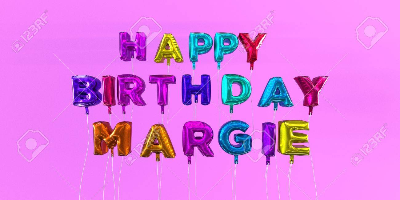 Happy Birthday Margie Card With Balloon Text 3d Rendered Stock Stock Photo Picture And Royalty Free Image Image 66512760