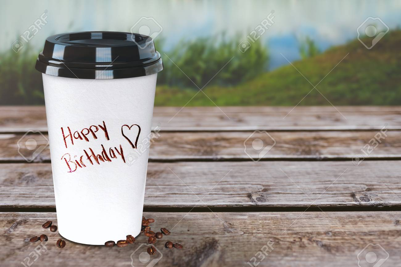 Happy Birthday Coffee To Go Cup On A Rustic Wooden Table Nature Stock Photo Picture And Royalty Free Image Image 126194115