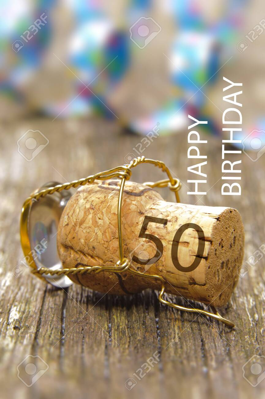 Happy 50th Birthday With Cork Of Champagne Stock Photo Picture And Royalty Free Image Image 140548992