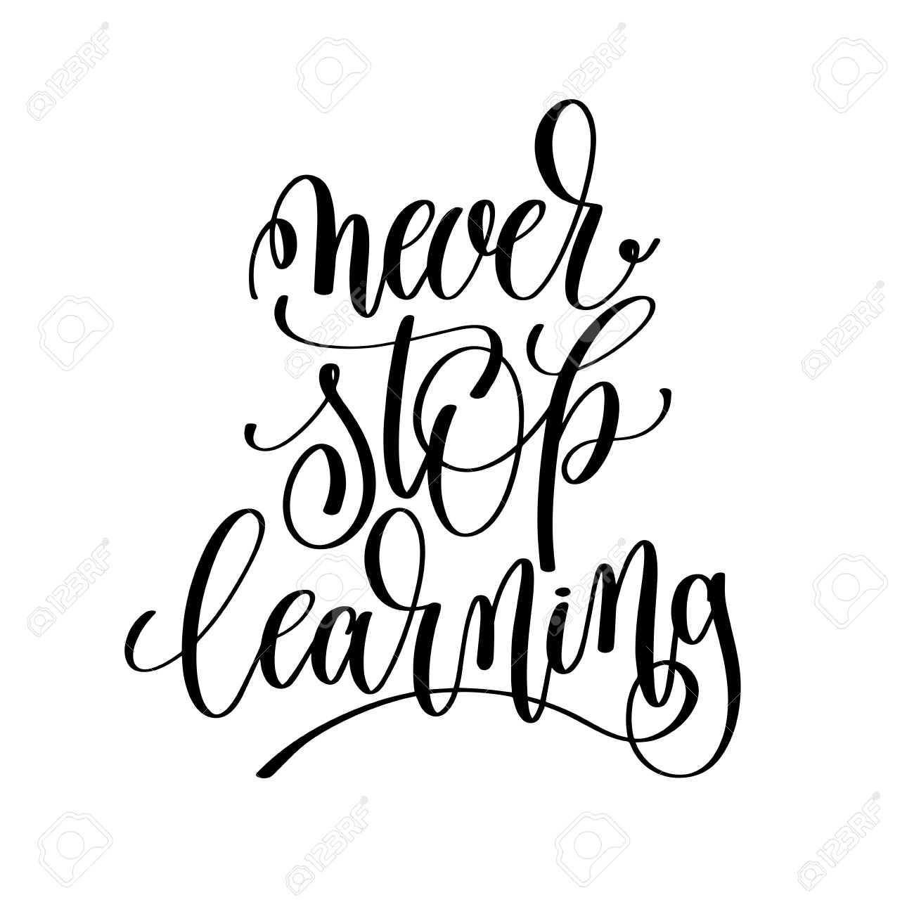 Image of: Smile Never Stop Learning Black And White Hand Written Lettering Positive Quote Motivation And Inspiration Modern 123rfcom Never Stop Learning Black And White Hand Written Lettering Positive