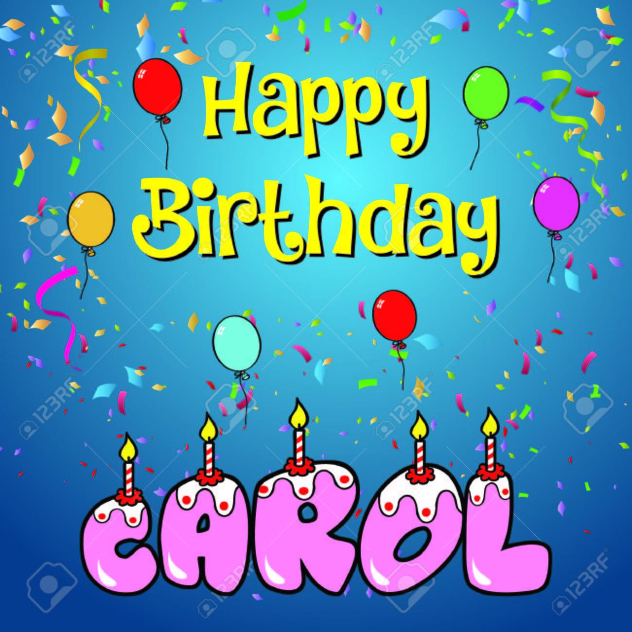 Happy Birthday Carol Royalty Free Cliparts Vectors And Stock Illustration Image 76484818