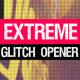 Extreme Glitch Opener